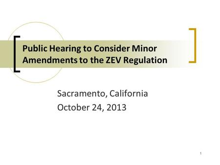 1 Public Hearing to Consider Minor Amendments to the ZEV Regulation Sacramento, California October 24, 2013.
