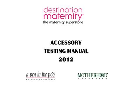 ACCESSORY TESTING MANUAL 2012. TABLE OF CONTENTS ■ Introduction ■ Policy Statement ■ COC document and instructions ■ Document and Lab Test protocol ■