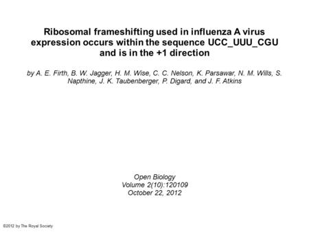 Ribosomal frameshifting used in influenza A virus expression occurs within the sequence UCC_UUU_CGU and is in the +1 direction by A. E. Firth, B. W. Jagger,
