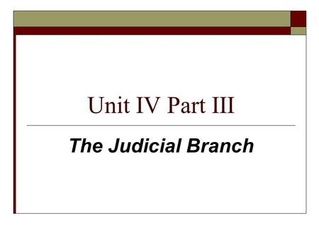 "Unit IV Part III The Judicial Branch. What is the primary goal of the federal courts?  ""Equal Justice For All""  To treat every person the same."