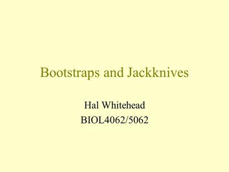 Bootstraps and Jackknives Hal Whitehead BIOL4062/5062.