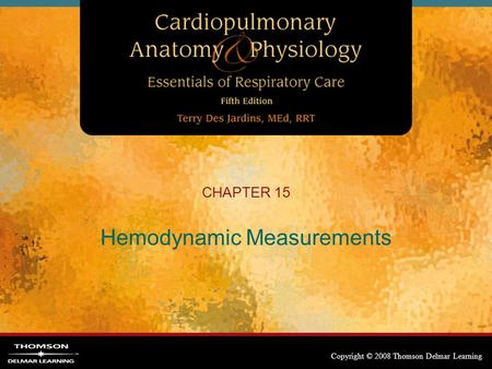 Copyright © 2008 Thomson Delmar Learning CHAPTER 15 Hemodynamic Measurements.