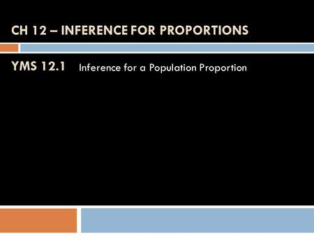 Ch 12 – Inference for Proportions YMS 12.1