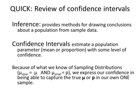 QUICK: Review of confidence intervals Inference: provides methods for drawing conclusions about a population from sample data. Confidence Intervals estimate.