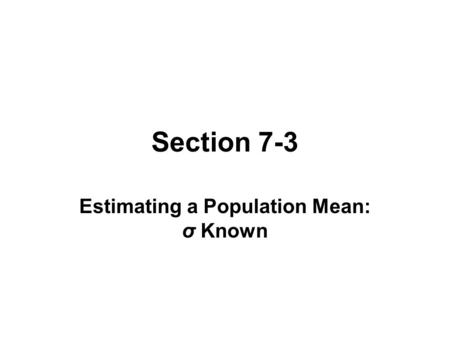 Section 7-3 Estimating a Population Mean: σ Known.