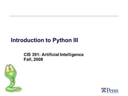 Introduction to Python III CIS 391: Artificial Intelligence Fall, 2008.