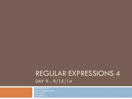 REGULAR EXPRESSIONS 4 DAY 9 - 9/15/14 LING 3820 & 6820 Natural Language Processing Harry Howard Tulane University.