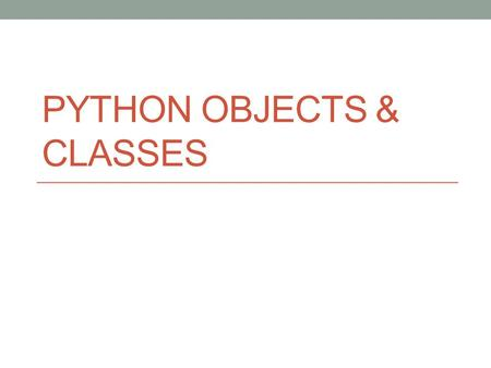 PYTHON OBJECTS & CLASSES. What is an object? The abstract idea of anything What is in an object: Attributes Characteristics Represented by internal variables.