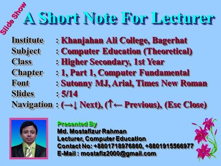 Slide Show A Short Note For Lecturer A Short Note For Lecturer Institute: Khanjahan Ali College, Bagerhat Subject: Computer Education (Theoretical) Class: