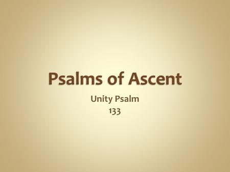 Unity Psalm 133. Anticipation Of Reunion Reminder Of Past Difficulty Of Travelling.