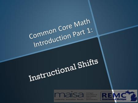 Common Core Math Introduction Part 1: Instructional Shifts.