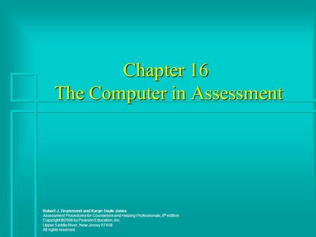 Chapter 16 The Computer in Assessment Robert J. Drummond and Karyn Dayle Jones Assessment Procedures for Counselors and Helping Professionals, 6 th edition.