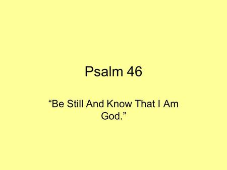 "Psalm 46 ""Be Still And Know That I Am God."". God is the Refuge For His People (46:1-3) (Psalms 46:1-3) To the choirmaster. A Psalm of the Sons of Korah."