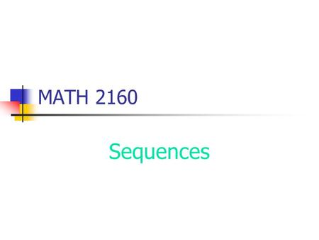 MATH 2160 Sequences. Arithmetic Sequences The difference between any two consecutive terms is always the same. Examples: 1, 2, 3, … 1, 3, 5, 7, … 5, 10,