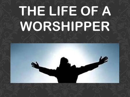 THE LIFE OF A WORSHIPPER. Samaritan Woman - In Spirit and in Truth David - More than a Song LIFE OF A WORSHIPPER.