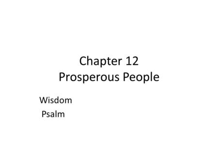 Chapter 12 Prosperous People Wisdom Psalm. David- warrior king who made Israel powerful Solomon- son of David; diplomat not warrior Book of Kings and.