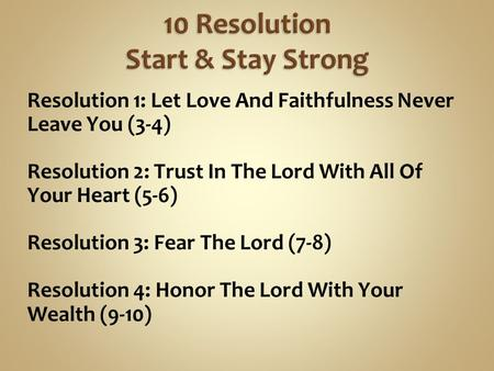 Resolution 1: Let Love And Faithfulness Never Leave You (3-4) Resolution 2: Trust In The Lord With All Of Your Heart (5-6) Resolution 3: Fear The Lord.