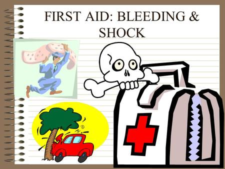 FIRST AID: BLEEDING & SHOCK BLEEDING MOST OF OUR BLEEDING ACCIDENTS CAN BE TAKEN CARE OF BY YOURSELF OUR BAND-AIDS ARE OUT IN THE SHOP BY THE COMPUTERS.