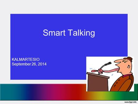 Smart Talking KALMARTESIO September 26, 2014. Public Speaking 2 Messages in a Speech: –Message delivered by speaker –Message received by listener How.