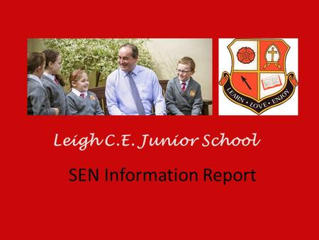 SEN Information Report Leigh C.E. Junior School. What can Leigh C.E Junior School offer? Dedicated and caring staff who value all students regardless.