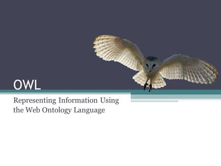 OWL Representing Information Using the Web Ontology Language.