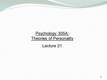 Psychology 3051 Psychology 305A: Theories of Personality Lecture 21 1.
