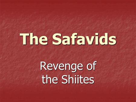 The Safavids Revenge of the Shiites. Its Birth in Persia Shiites led revolt in Persia (Present day Iran and parts of Iraq) Shiites led revolt in Persia.