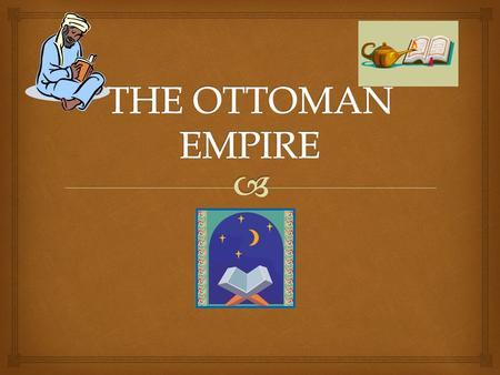 Location The Ottoman Empire was centered around the region of Anatolia in Southwest Asia, today known as Turkey. At its height in the 1600s the empire.