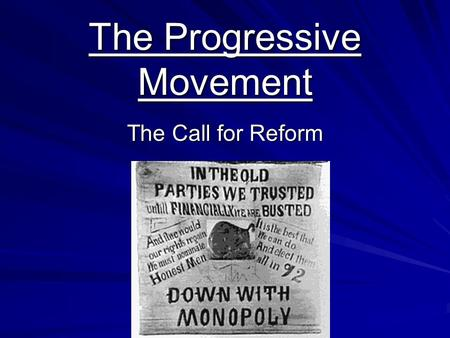 The Progressive Movement The Call for Reform. Progressivism Defined The definition flows in different directions -The spirit of Anti-monopoly - Social.