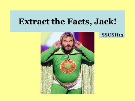 Extract the Facts, Jack! SSUSH13. SSUSH13 – The student will identify major efforts to reform American society and politics in the Progressive Era. a.