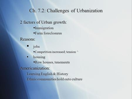Ch. 7.2: Challenges of Urbanization 2 factors of Urban growth:  Immigration  Farm foreclosures Reasons:  jobs  Competition increased; tension ^  housing.