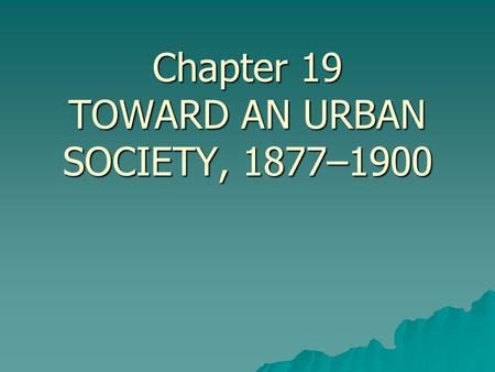 Chapter 19 TOWARD AN URBAN SOCIETY, 1877–1900. Urban and Rural Population, 1870–1900 (in millions)