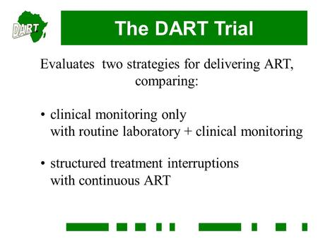 The DART Trial Evaluates two strategies for delivering ART, comparing: clinical monitoring only with routine laboratory + clinical monitoring structured.