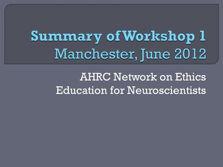 AHRC Network on Ethics Education for Neuroscientists.