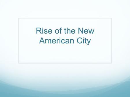 Rise of the New American City. In the City Culture and traditions threatened Many contending for same jobs, housing, and power Rapid growth strains city.