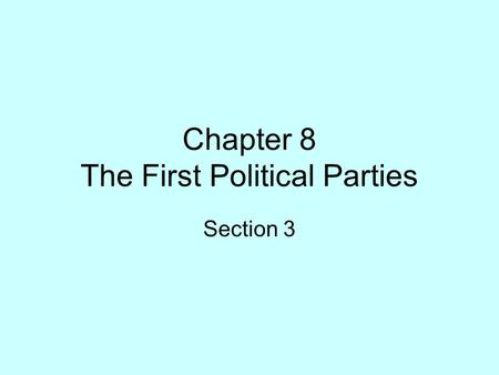 Chapter 8 The First Political Parties