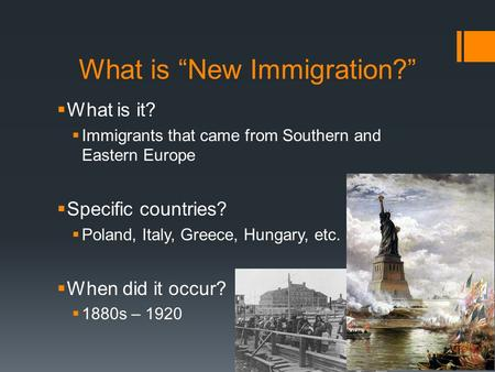 "What is ""New Immigration?""  What is it?  Immigrants that came from Southern and Eastern Europe  Specific countries?  Poland, Italy, Greece, Hungary,"