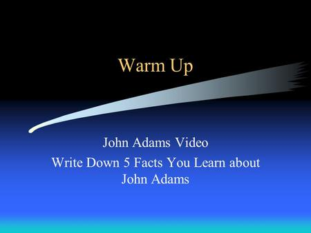 Warm Up John Adams Video Write Down 5 Facts You Learn about John Adams.