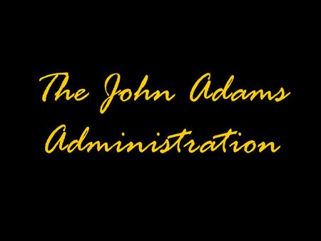 The John Adams Administration. Adams & Jefferson.