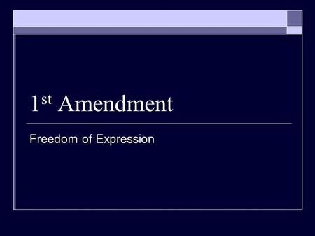 1 st Amendment Freedom of Expression. Freedom of expression  Freedom to express personal opinions is essential to a democracy Freedom of speech Freedom.