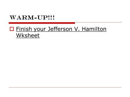 Warm-up!!!  Finish your Jefferson V. Hamilton Wksheet.