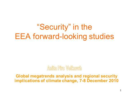 "1 ""Security"" in the EEA forward-looking studies Global megatrends analysis and regional security implications of climate change, 7-8 December 2010."