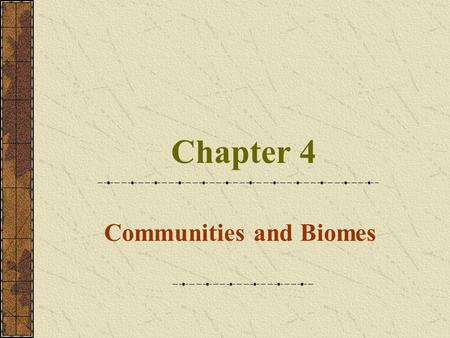 Chapter 4 Communities and Biomes. Community Distribution Limiting Factor – any biotic or abiotic factor that restricts an organism (ex. Food, water, shelter..)
