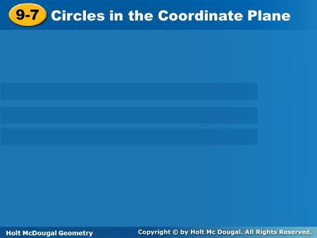 Holt McDougal Geometry 12-7 Circles in the Coordinate Plane 9-7 Circles in the Coordinate Plane Holt GeometryHolt McDougal Geometry.