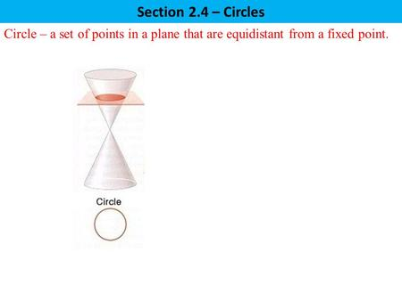 Section 2.4 – Circles Circle – a set of points in a plane that are equidistant from a fixed point.