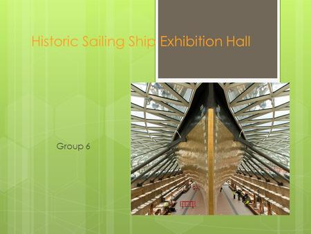 Historic Sailing Ship Exhibition Hall Group 6. Clients Requirements  ship must be enclosed and transparent  Appreciate the ship from many angles  provide.