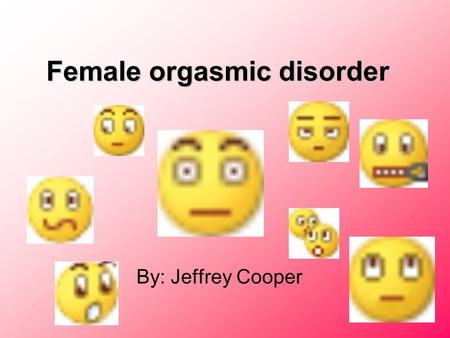 Female orgasmic disorder By: Jeffrey Cooper. What is female orgasmic disorder? Basically, female orgasmic disorder (or FOD) is an inability to orgasm,