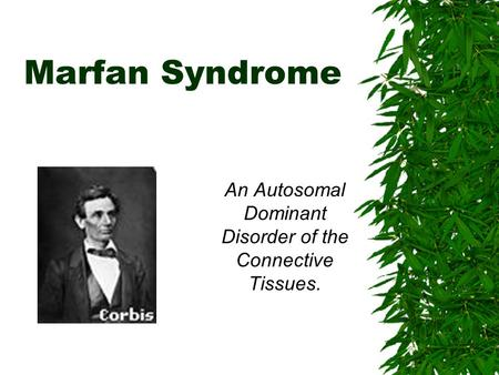 Marfan Syndrome An Autosomal Dominant Disorder of the Connective Tissues.