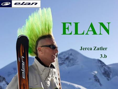 ELAN Jerca Zatler 3.b. <strong>History</strong> 1945: founded by slovenian ski jumper Rudi Finžgar 1955 – 1965: main products were tennis and <strong>badminton</strong> rackets 1965 –