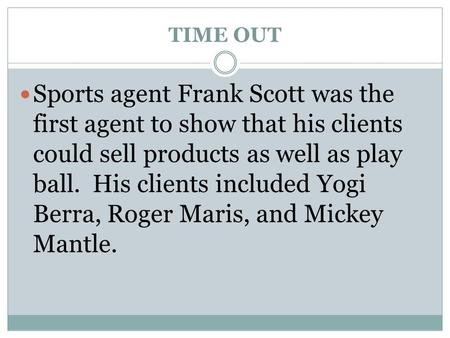 TIME OUT Sports agent Frank Scott was the first agent to show that his clients could sell products as well as play ball. His clients included Yogi Berra,